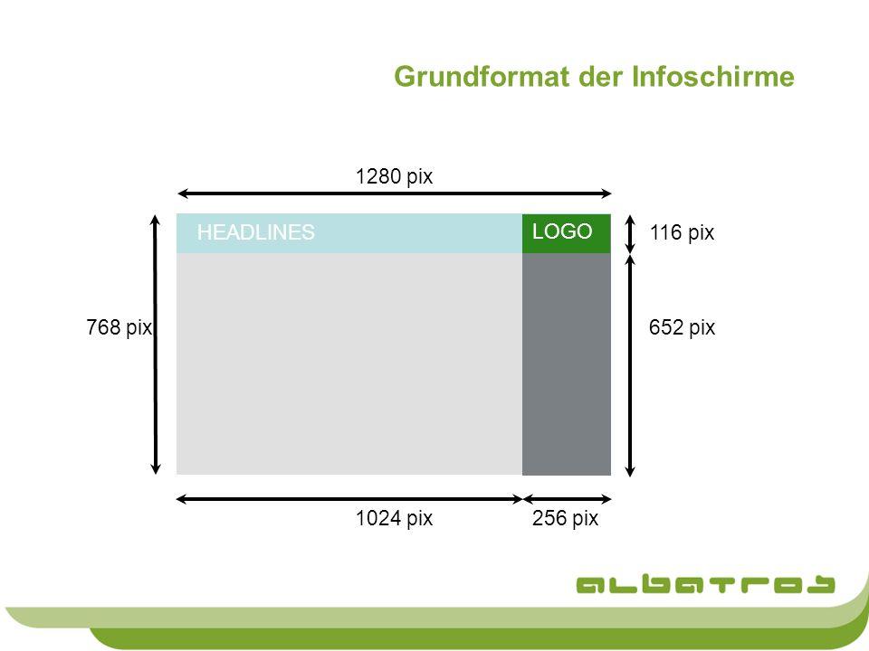 1280 pix 768 pix 116 pix 652 pix 1024 pix256 pix HEADLINES LOGO Grundformat der Infoschirme