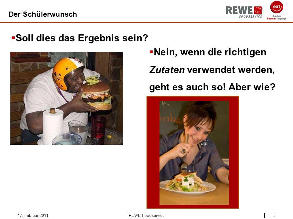 REWE-Foodservice5 Der Schülerwunsch 17. Februar 2011 Soll dies das Ergebnis sein? Nein, wenn die richtigen Zutaten verwendet werden, geht es auch so!