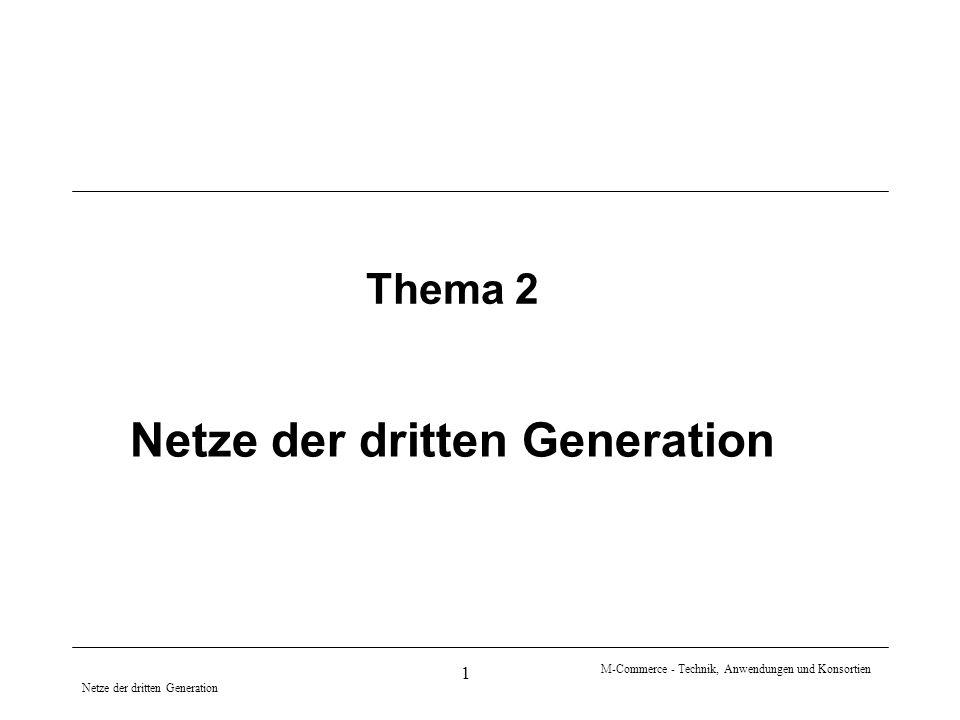 Netze der dritten Generation M-Commerce - Technik, Anwendungen und Konsortien 1 Netze der dritten Generation Thema 2
