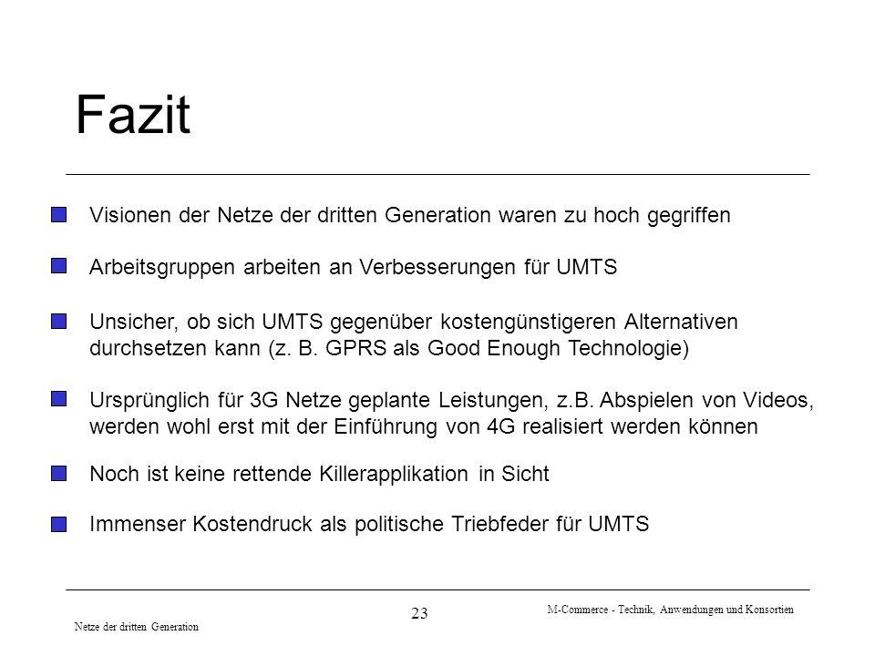 Netze der dritten Generation M-Commerce - Technik, Anwendungen und Konsortien 23 Fazit Visionen der Netze der dritten Generation waren zu hoch gegriff