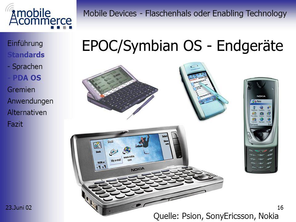 23.Juni 02 Mobile Devices - Flaschenhals oder Enabling Technology 15 EPOC/Symbian OS - Überblick 1997 von Psion entwickelt 1998 Symbian (Nokia, Sony,.