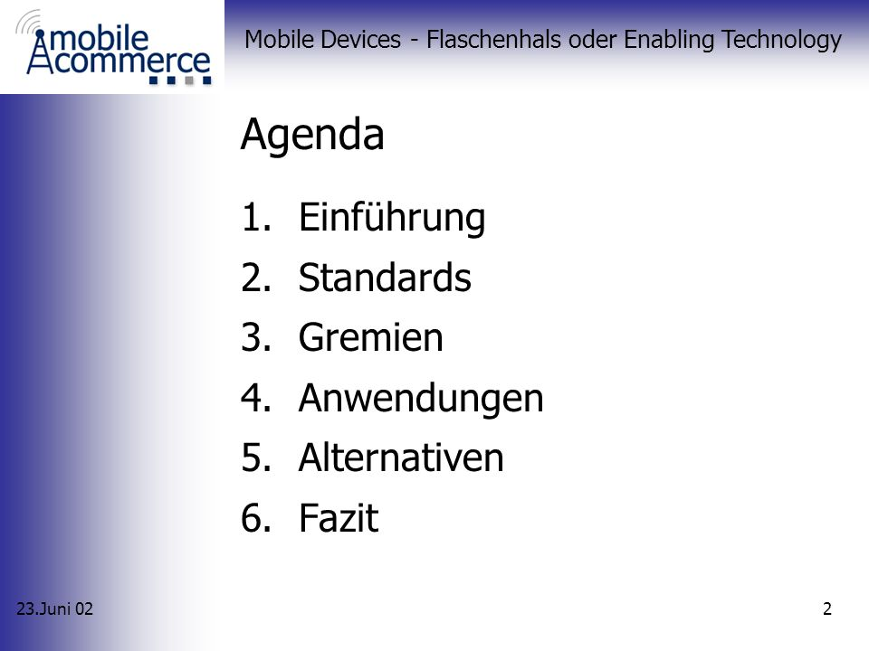 23.Juni 02 Mobile Devices - Flaschenhals oder Enabling Technology 22 Anwendungen WAP iMode Vergleich Einführung Standards Gremien Anwendungen Alternativen Fazit