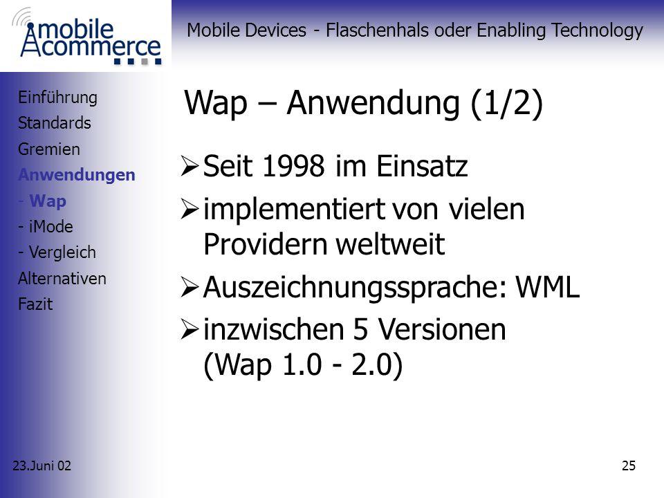 23.Juni 02 Mobile Devices - Flaschenhals oder Enabling Technology 24 Wap – Technik (2/2) Einführung Standards Gremien Anwendungen - Wap - iMode - Verg
