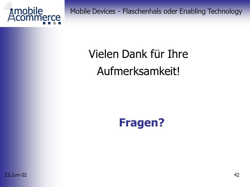 23.Juni 02 Mobile Devices - Flaschenhals oder Enabling Technology 41 Fazit viele unterschiedlichen Standards zu hohe Erwartungen interessante Alternat