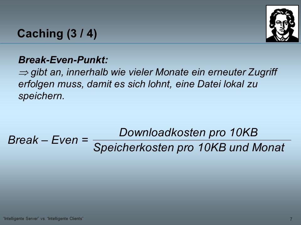 7 Intelligente Server vs. Intelligente Clients Caching (3 / 4) Speicherkosten pro 10KB und Monat Downloadkosten pro 10KB Break – Even = Break-Even-Pun