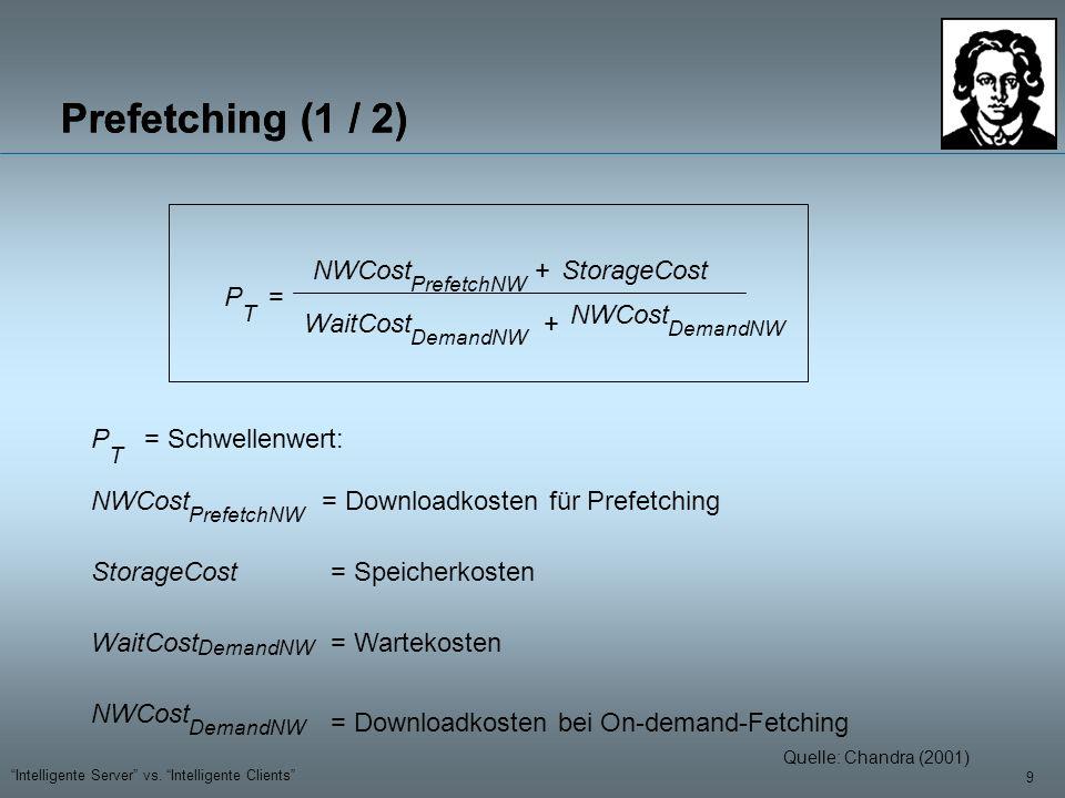 9 Intelligente Server vs. Intelligente Clients Prefetching (1 / 2) = NWCost PrefetchNW NWCost PrefetchNW = Downloadkosten für Prefetching +StorageCost
