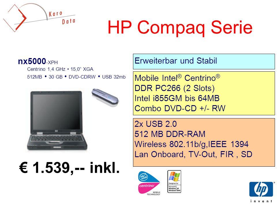 HP Compaq Serie nx5000 -XPH Centrino 1,4 GHz 15,0 XGA 512MB 30 GB DVD-CDRW USB 32mb 2x USB 2.0 512 MB DDR-RAM Wireless 802.11b/g,IEEE 1394 Lan Onboard, TV-Out, FIR, SD Mobile Intel ® Centrino ® DDR PC266 (2 Slots) Intel i855GM bis 64MB Combo DVD-CD +/- RW 1.539,-- inkl.