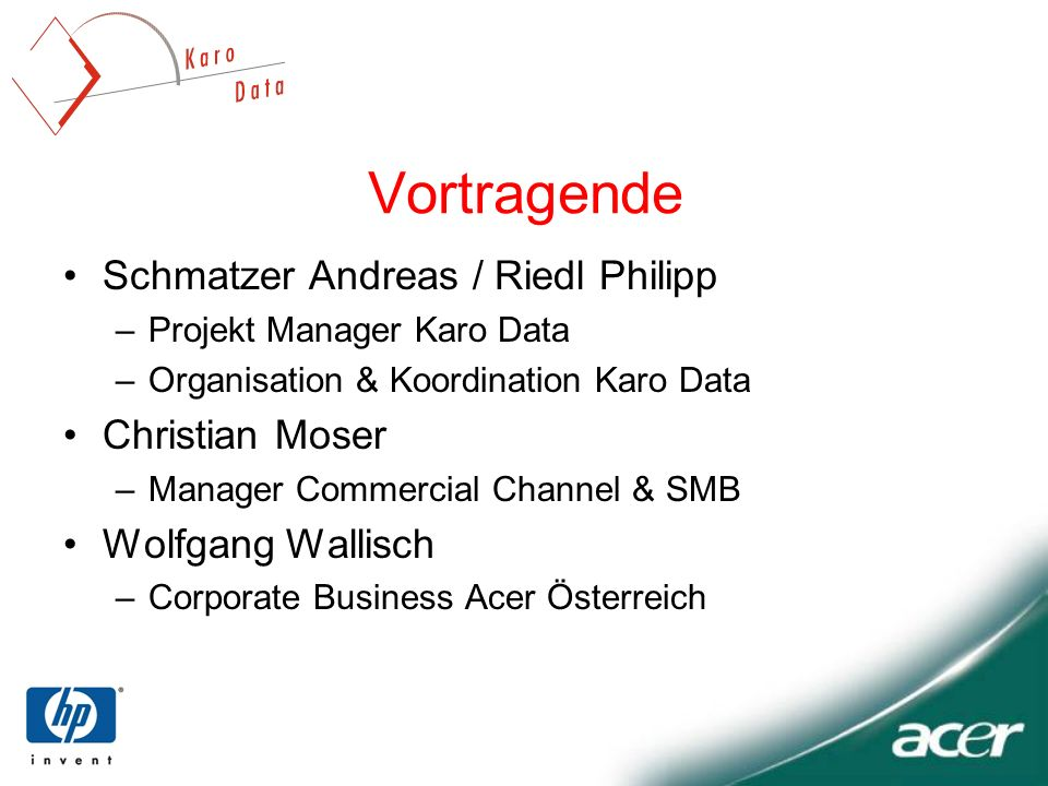 Vortragende Schmatzer Andreas / Riedl Philipp –Projekt Manager Karo Data –Organisation & Koordination Karo Data Christian Moser –Manager Commercial Ch