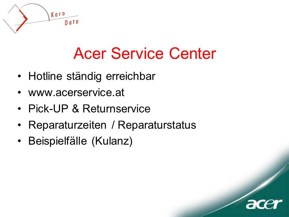 Acer Service Center Hotline ständig erreichbar www.acerservice.at Pick-UP & Returnservice Reparaturzeiten / Reparaturstatus Beispielfälle (Kulanz)