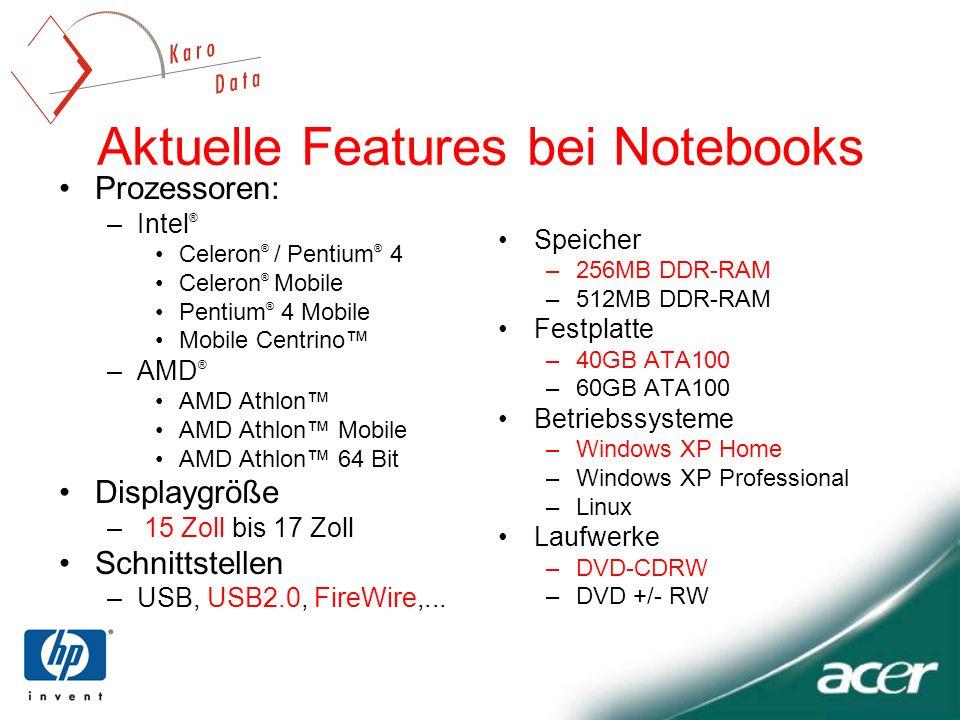 Aktuelle Features bei Notebooks Prozessoren: –Intel ® Celeron ® / Pentium ® 4 Celeron ® Mobile Pentium ® 4 Mobile Mobile Centrino –AMD ® AMD Athlon AM