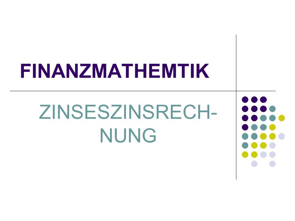 FINANZMATHEMTIK ZINSESZINSRECH- NUNG