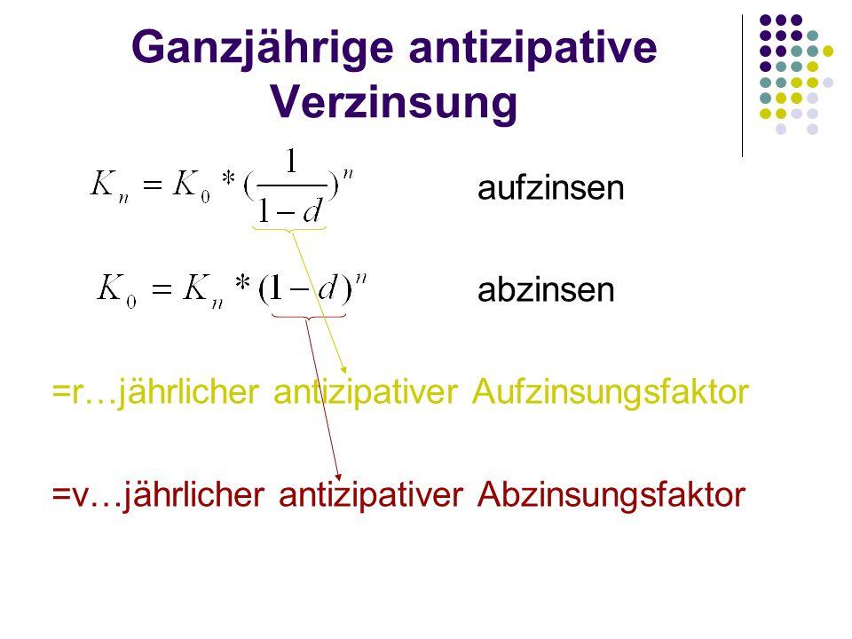 Ganzjährige antizipative Verzinsung aufzinsen abzinsen =r…jährlicher antizipativer Aufzinsungsfaktor =v…jährlicher antizipativer Abzinsungsfaktor