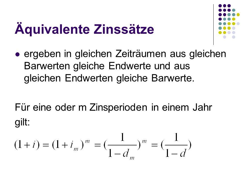 Äquivalente Zinssätze ergeben in gleichen Zeiträumen aus gleichen Barwerten gleiche Endwerte und aus gleichen Endwerten gleiche Barwerte. Für eine ode