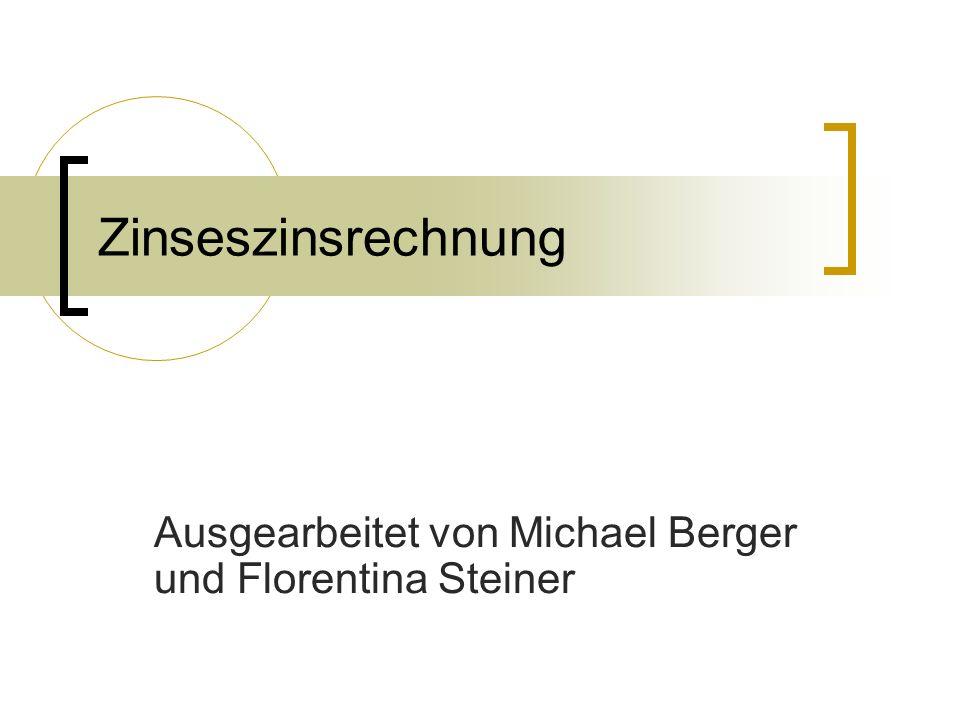 Zinseszinsrechnung Ausgearbeitet von Michael Berger und Florentina Steiner