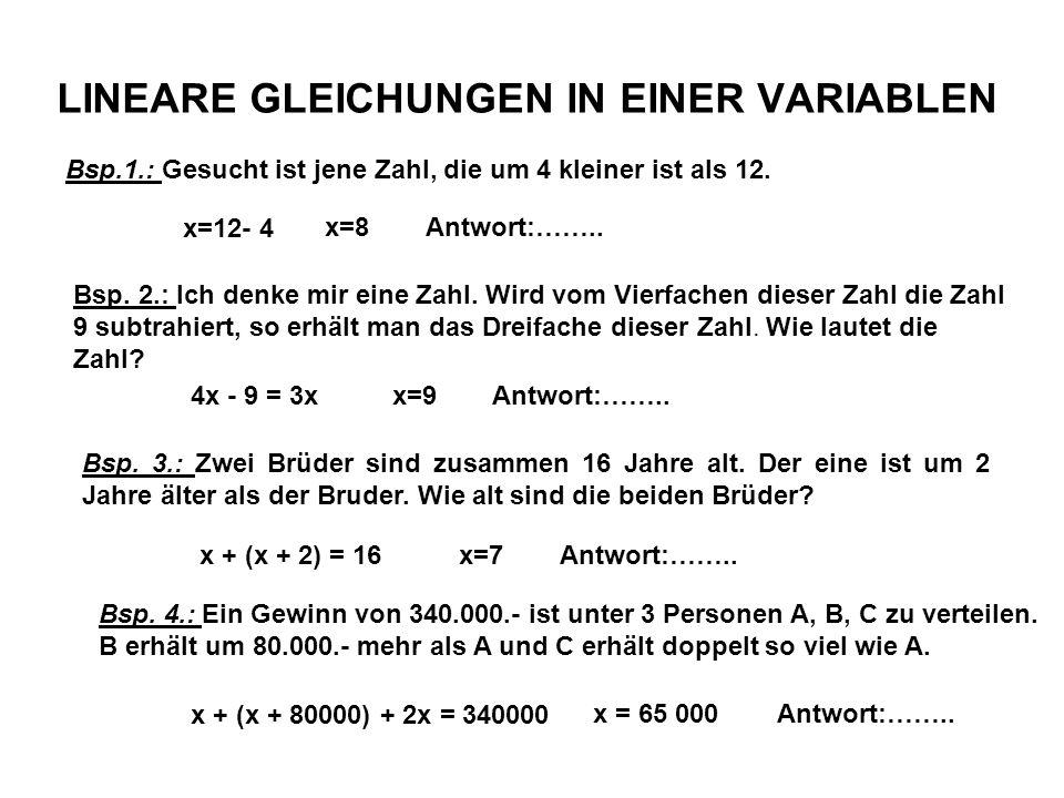 LINEARE GLEICHUNGEN IN EINER VARIABLEN Bsp.1.: Gesucht ist jene Zahl, die um 4 kleiner ist als 12.