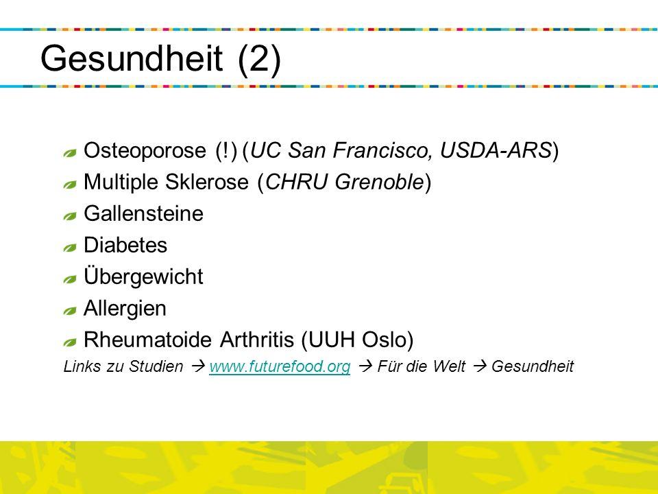 Gesundheit (2) Osteoporose (!) (UC San Francisco, USDA-ARS) Multiple Sklerose (CHRU Grenoble) Gallensteine Diabetes Übergewicht Allergien Rheumatoide