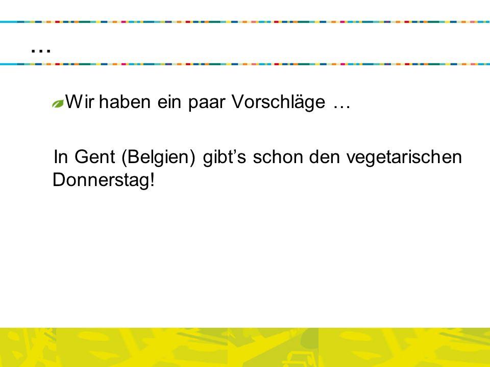 ... Wir haben ein paar Vorschläge … In Gent (Belgien) gibts schon den vegetarischen Donnerstag!