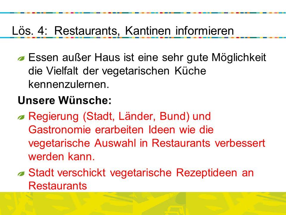 Essen außer Haus ist eine sehr gute Möglichkeit die Vielfalt der vegetarischen Küche kennenzulernen. Unsere Wünsche: Regierung (Stadt, Länder, Bund) u