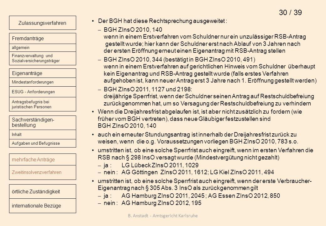 Der BGH hat diese Rechtsprechung ausgeweitet : BGH ZInsO 2010, 140 wenn in einem Erstverfahren vom Schuldner nur ein unzulässiger RSB-Antrag gestellt