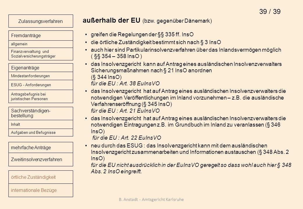 außerhalb der EU (bzw. gegenüber Dänemark) greifen die Regelungen der §§ 335 ff. InsO die örtliche Zuständigkeit bestimmt sich nach § 3 InsO auch hier