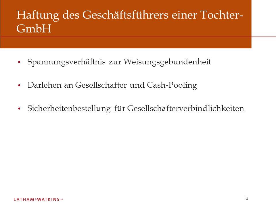 14 Haftung des Geschäftsführers einer Tochter- GmbH Spannungsverhältnis zur Weisungsgebundenheit Darlehen an Gesellschafter und Cash-Pooling Sicherhei