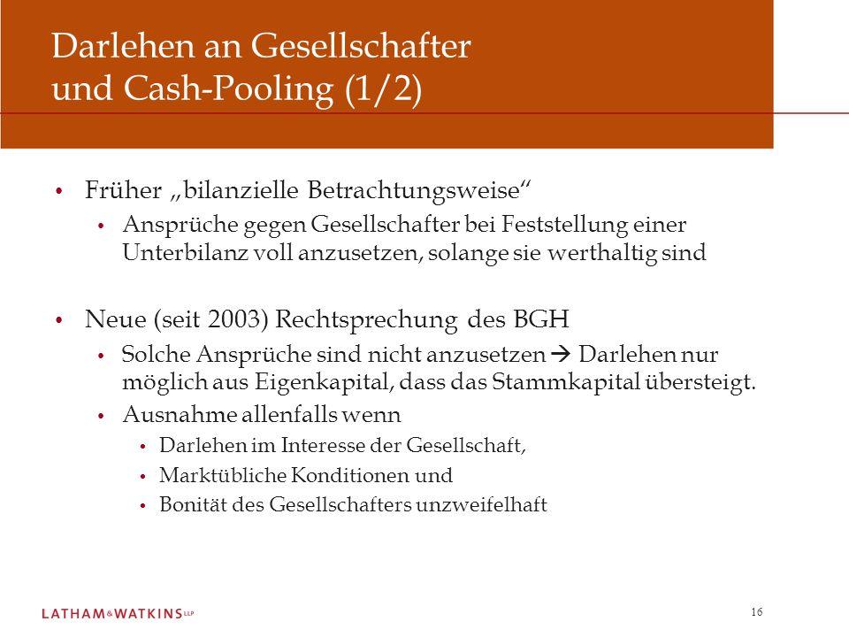 16 Darlehen an Gesellschafter und Cash-Pooling (1/2) Früher bilanzielle Betrachtungsweise Ansprüche gegen Gesellschafter bei Feststellung einer Unterb