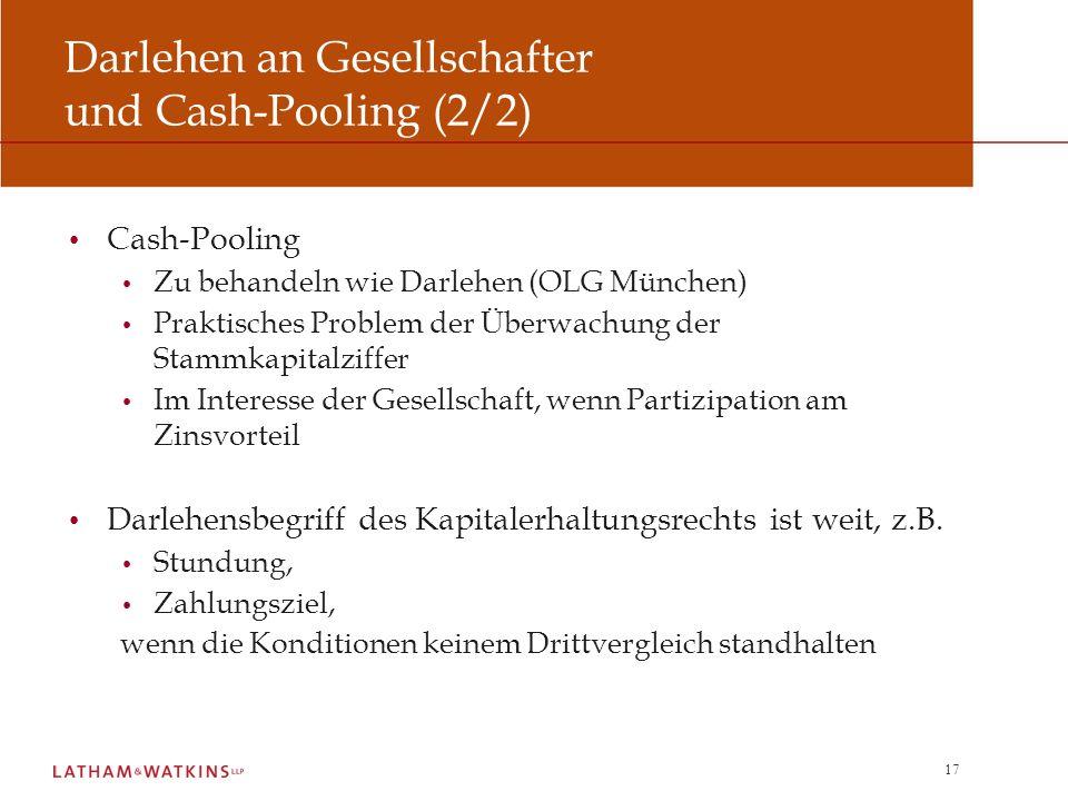 17 Darlehen an Gesellschafter und Cash-Pooling (2/2) Cash-Pooling Zu behandeln wie Darlehen (OLG München) Praktisches Problem der Überwachung der Stam