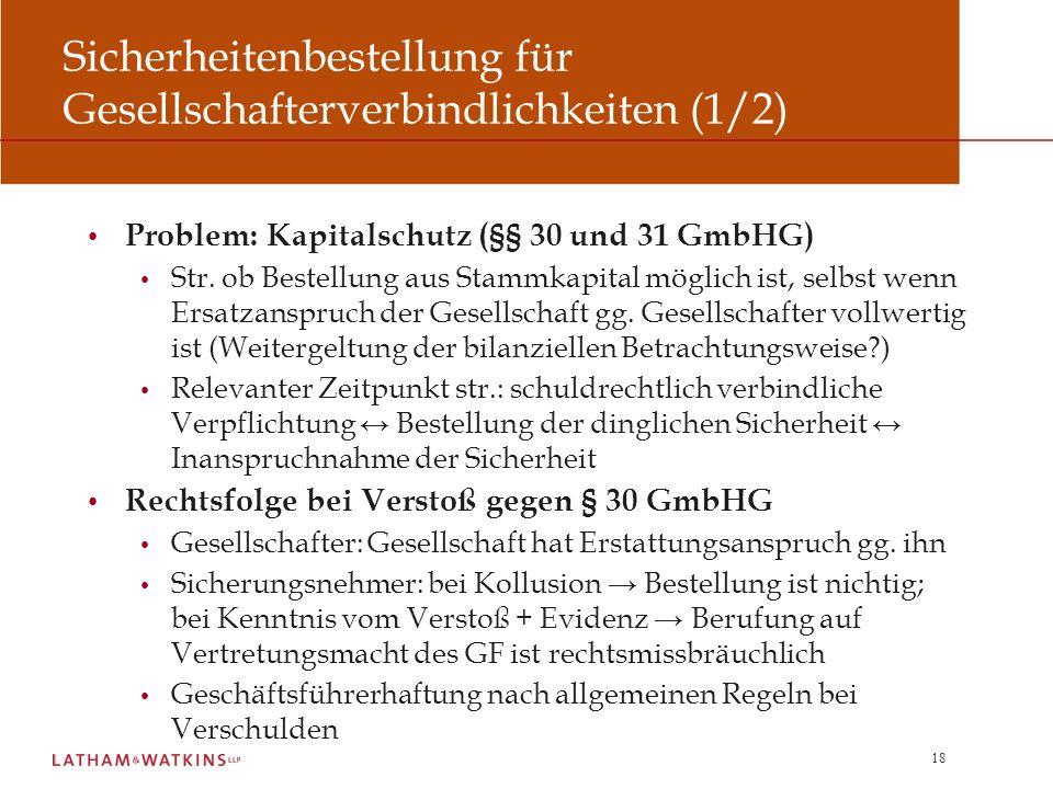 18 Sicherheitenbestellung für Gesellschafterverbindlichkeiten (1/2) Problem: Kapitalschutz (§§ 30 und 31 GmbHG) Str. ob Bestellung aus Stammkapital mö