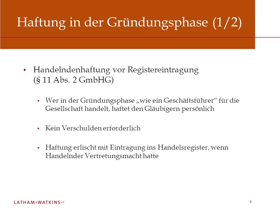 6 Haftung in der Gründungsphase (1/2) Handelndenhaftung vor Registereintragung (§ 11 Abs. 2 GmbHG) Wer in der Gründungsphase wie ein Geschäftsführer f