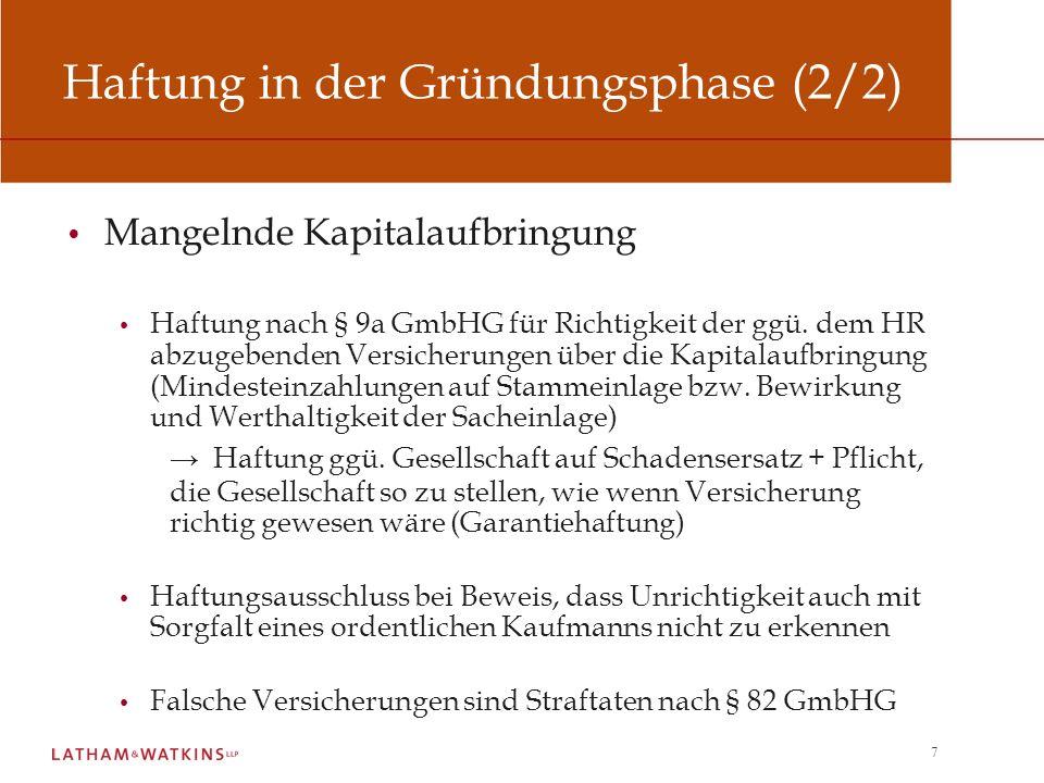 7 Haftung in der Gründungsphase (2/2) Mangelnde Kapitalaufbringung Haftung nach § 9a GmbHG für Richtigkeit der ggü. dem HR abzugebenden Versicherungen
