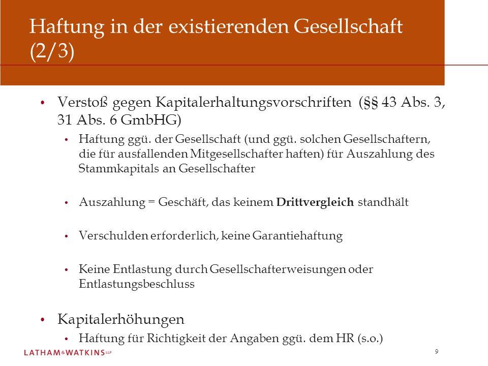 9 Haftung in der existierenden Gesellschaft (2/3) Verstoß gegen Kapitalerhaltungsvorschriften (§§ 43 Abs. 3, 31 Abs. 6 GmbHG) Haftung ggü. der Gesells