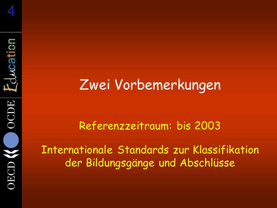 Zwei Vorbemerkungen Referenzzeitraum: bis 2003 Internationale Standards zur Klassifikation der Bildungsgänge und Abschlüsse