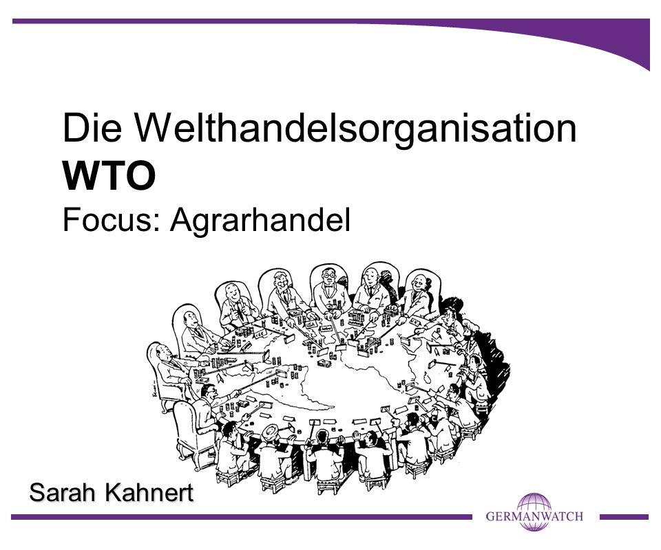 Die Welthandelsorganisation WTO Focus: Agrarhandel Sarah Kahnert