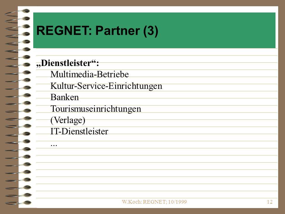 W.Koch: REGNET; 10/199912 Dienstleister: Multimedia-Betriebe Kultur-Service-Einrichtungen Banken Tourismuseinrichtungen (Verlage) IT-Dienstleister...