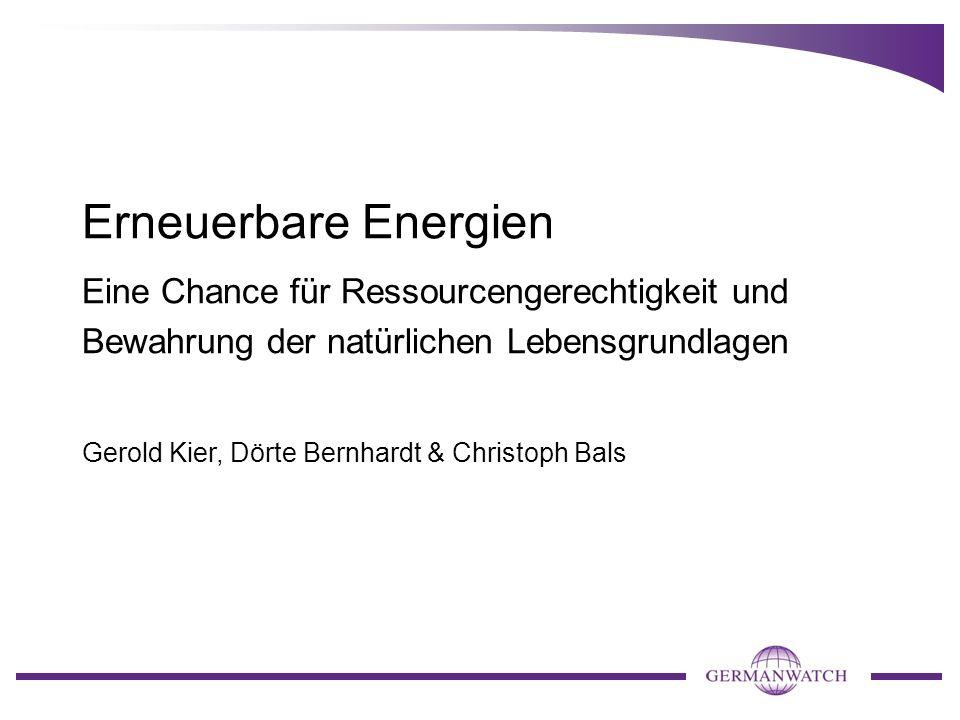 Erneuerbare Energien Eine Chance für Ressourcengerechtigkeit und Bewahrung der natürlichen Lebensgrundlagen Gerold Kier, Dörte Bernhardt & Christoph B
