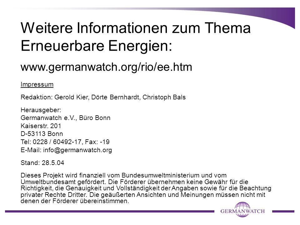 Weitere Informationen zum Thema Erneuerbare Energien: www.germanwatch.org/rio/ee.htm Impressum Redaktion: Gerold Kier, Dörte Bernhardt, Christoph Bals