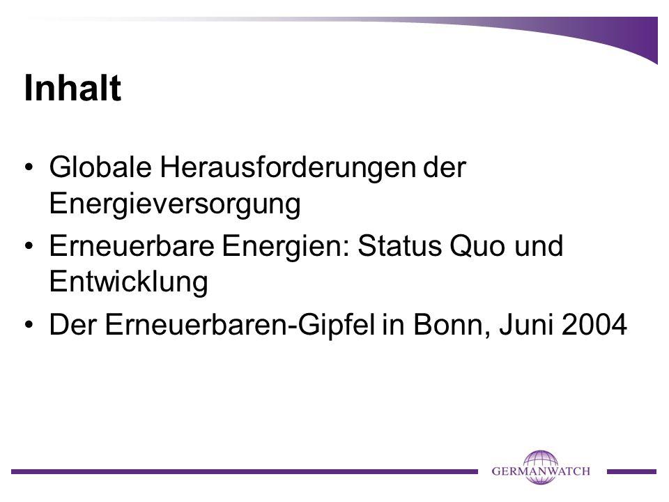 Inhalt Globale Herausforderungen der Energieversorgung Erneuerbare Energien: Status Quo und Entwicklung Der Erneuerbaren-Gipfel in Bonn, Juni 2004