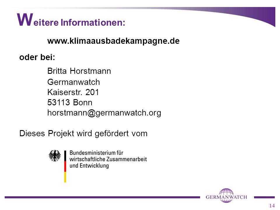 14 www.klimaausbadekampagne.de oder bei: Britta Horstmann Germanwatch Kaiserstr.