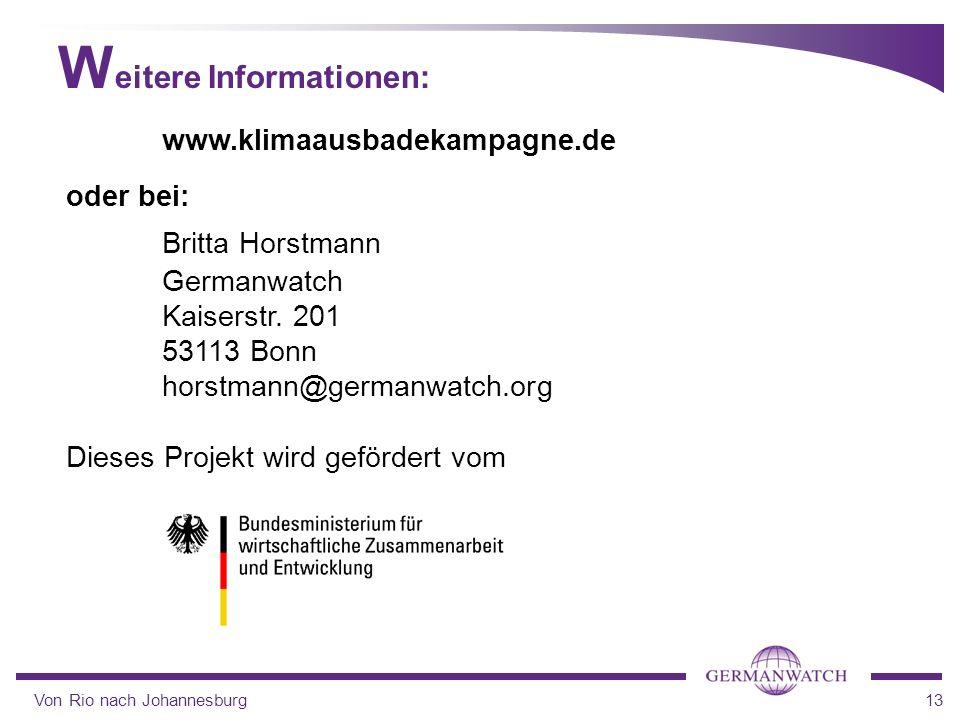 Von Rio nach Johannesburg13 www.klimaausbadekampagne.de oder bei: Britta Horstmann Germanwatch Kaiserstr. 201 53113 Bonn horstmann@germanwatch.org Die