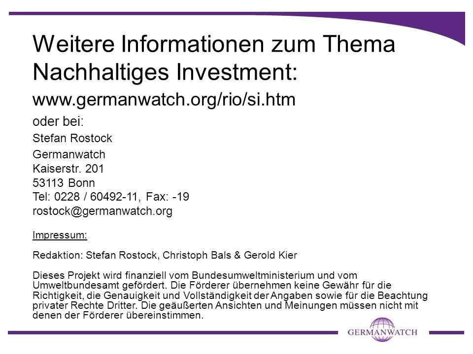 Weitere Informationen zum Thema Nachhaltiges Investment: www.germanwatch.org/rio/si.htm oder bei: Stefan Rostock Germanwatch Kaiserstr. 201 53113 Bonn
