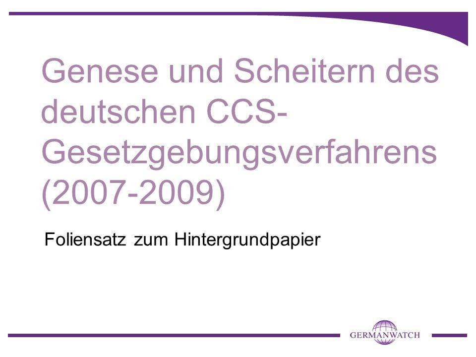 Genese und Scheitern des deutschen CCS- Gesetzgebungsverfahrens (2007-2009) Foliensatz zum Hintergrundpapier