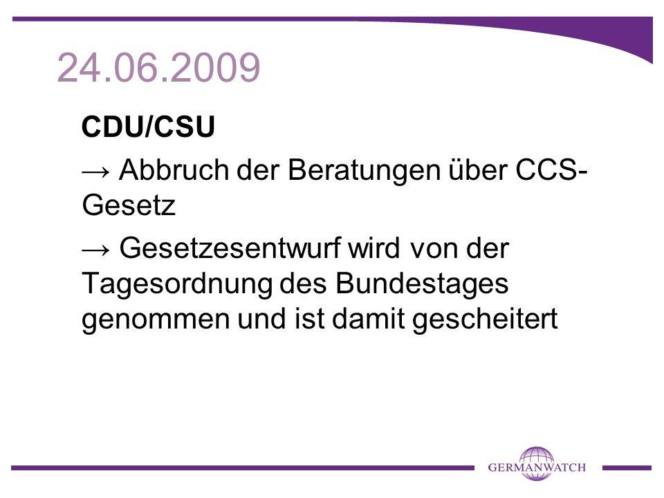 24.06.2009 CDU/CSU Abbruch der Beratungen über CCS- Gesetz Gesetzesentwurf wird von der Tagesordnung des Bundestages genommen und ist damit gescheitert