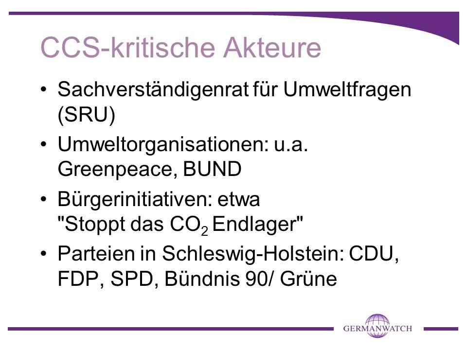 CCS-kritische Akteure Sachverständigenrat für Umweltfragen (SRU) Umweltorganisationen: u.a.