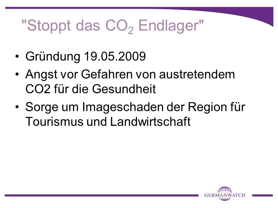 Stoppt das CO 2 Endlager Gründung 19.05.2009 Angst vor Gefahren von austretendem CO2 für die Gesundheit Sorge um Imageschaden der Region für Tourismus und Landwirtschaft