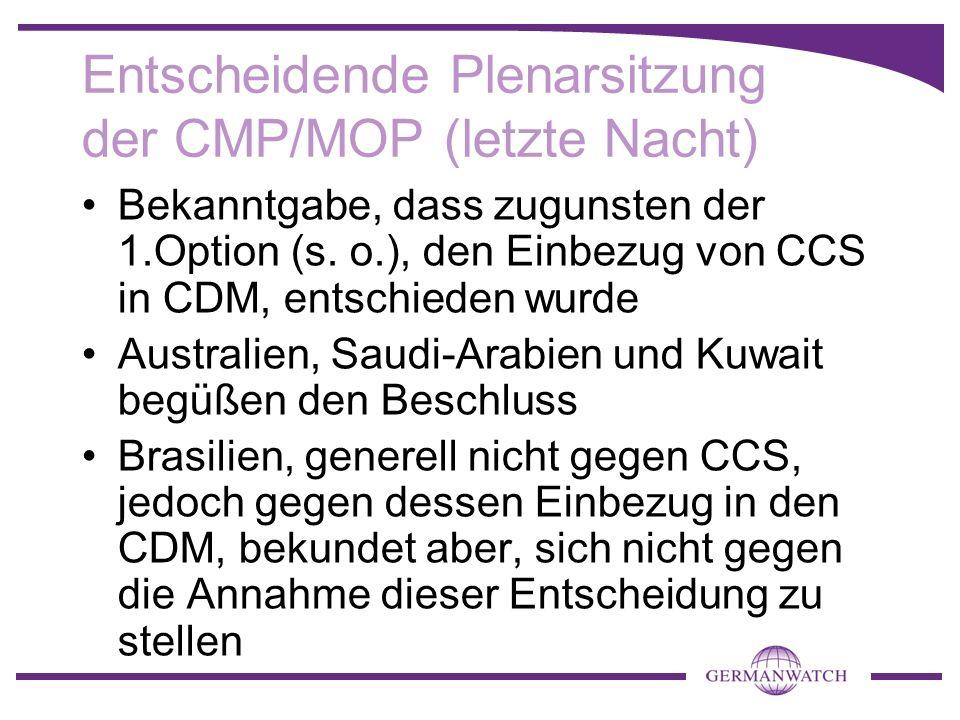 Entscheidende Plenarsitzung der CMP/MOP (letzte Nacht) Bekanntgabe, dass zugunsten der 1.Option (s. o.), den Einbezug von CCS in CDM, entschieden wurd