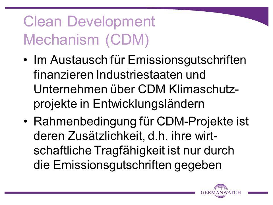 Clean Development Mechanism (CDM) Im Austausch für Emissionsgutschriften finanzieren Industriestaaten und Unternehmen über CDM Klimaschutz- projekte i