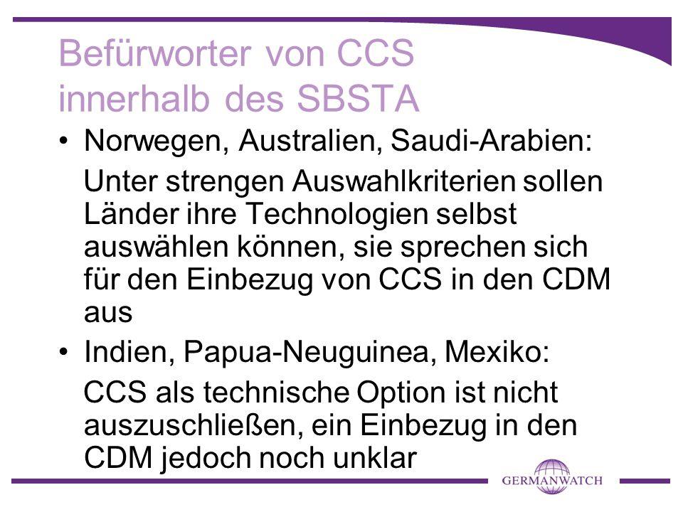 Befürworter von CCS innerhalb des SBSTA Norwegen, Australien, Saudi-Arabien: Unter strengen Auswahlkriterien sollen Länder ihre Technologien selbst au