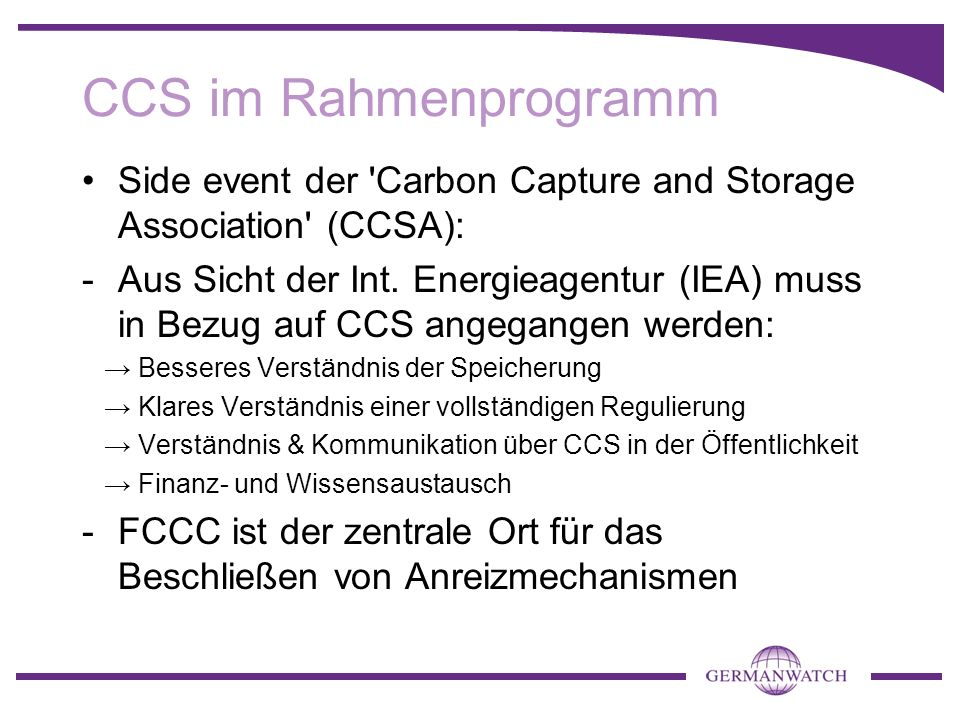 CCS im Rahmenprogramm Side event der 'Carbon Capture and Storage Association' (CCSA): -Aus Sicht der Int. Energieagentur (IEA) muss in Bezug auf CCS a