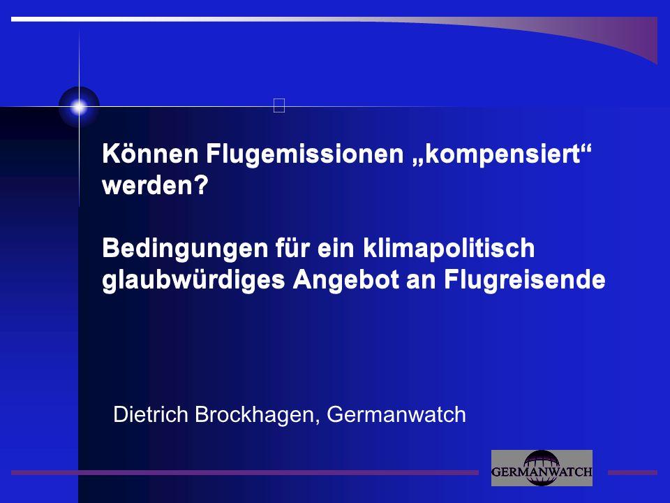 Dietrich Brockhagen, Germanwatch Können Flugemissionen kompensiert werden? Bedingungen für ein klimapolitisch glaubwürdiges Angebot an Flugreisende