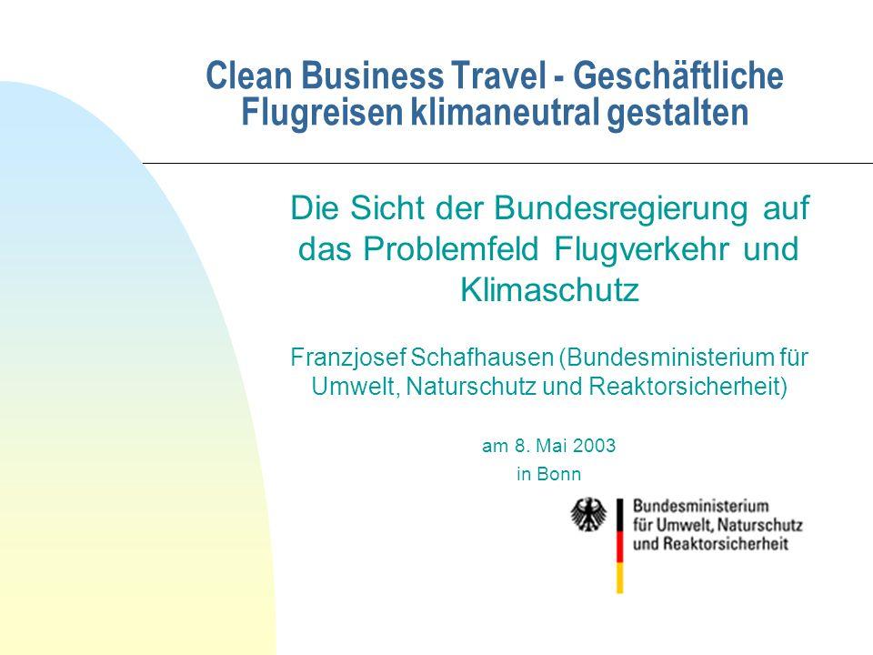 Clean Business Travel - Geschäftliche Flugreisen klimaneutral gestalten Die Sicht der Bundesregierung auf das Problemfeld Flugverkehr und Klimaschutz